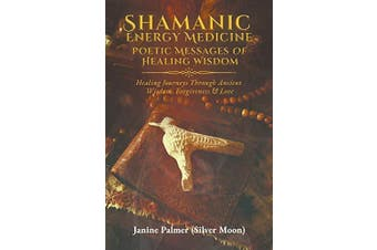 Shamanic Energy Medicine: Poetic Messages of Healing Wisdom - Poetry Book