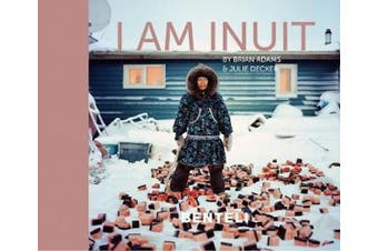 I am Inuit: Portraits of Places and People of the Arctic - Photography Book