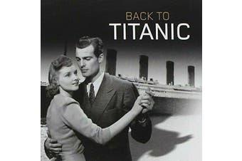BACK TO TITANIC BRAND NEW SEALED MUSIC ALBUM CD - AU STOCK