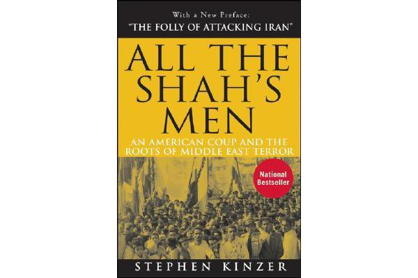 All the Shah's Men - An American Coup and the Roots of Middle East Terror
