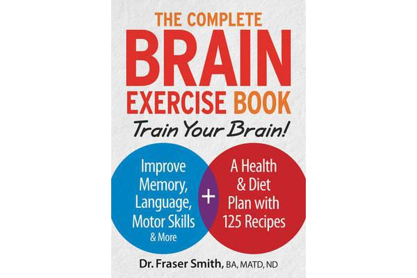 The Complete Brain Exercise Book - Train Your Brain - Improve Memory, Language, Motor Skills and More