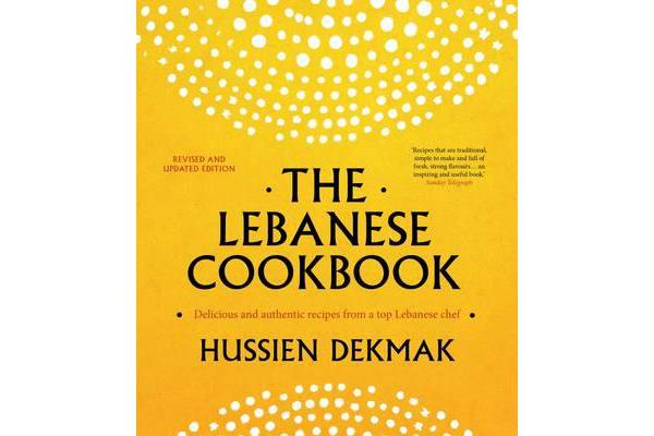 The Lebanese Cookbook - Delicious & authentic recipes from a top Lebanese chef revised and updated edition