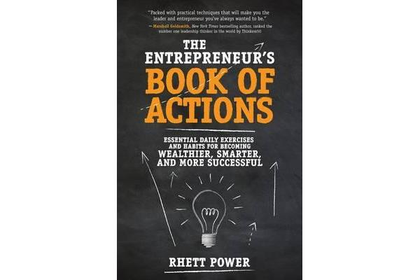 The Entrepreneurs Book of Actions - Essential Daily Exercises and Habits for Becoming Wealthier, Smarter, and More Successful