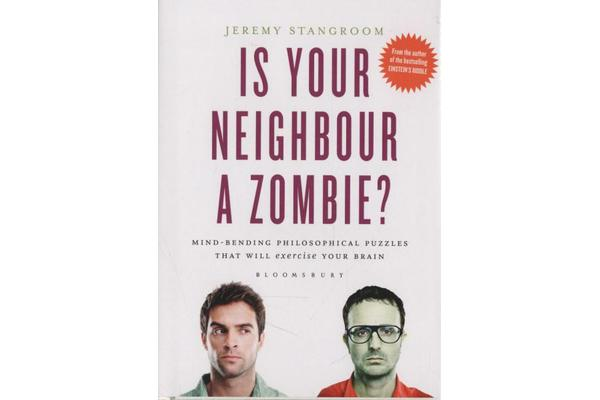Is Your Neighbour a Zombie? - Compelling Philosophical Puzzles That Challenge Your Beliefs