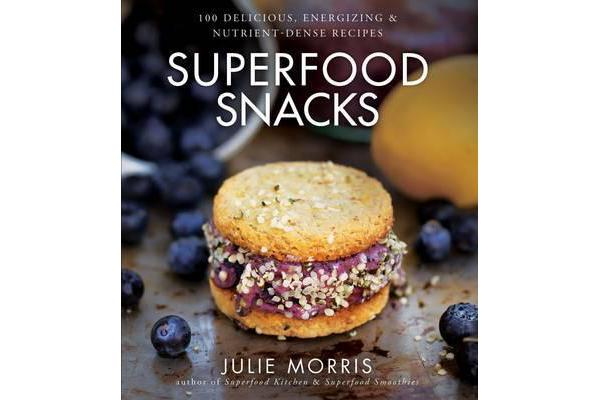 Superfood Snacks - 100 Delicious, Energizing & Nutrient-Dense Recipes