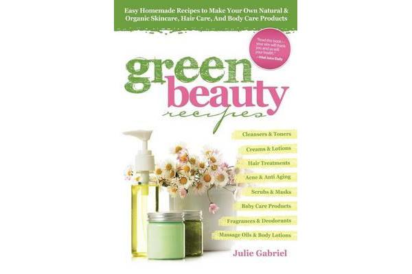 Green Beauty Recipes - Easy Homemade Recipes to Make Your Own Natural and Organic Skincare, Hair Care, and Body Care Products