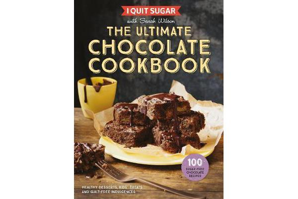 I Quit Sugar The Ultimate Chocolate Cookbook - Healthy Desserts, Kids' Treats and Guilt-Free Indulgences