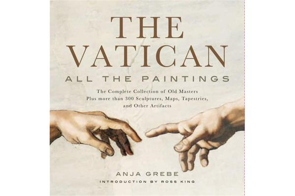 The Vatican: All The Paintings - The Complete Collection of Old Masters, Plus More than 300 Sculptures, Maps, Tapestries, and other Artifacts