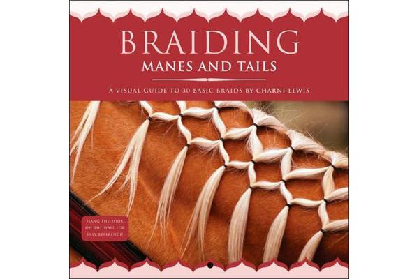 Braiding Manes and Tails - A Visual Guide to 30 Basic Braids