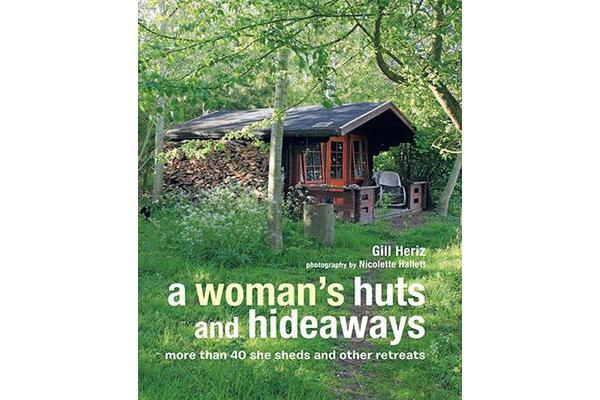 A Woman's Huts and Hideaways - More Than 40 She Sheds and Other Retreats