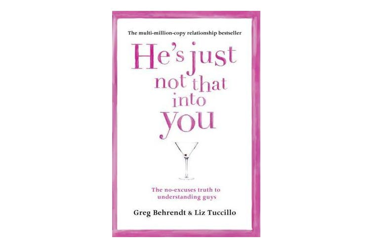 He's Just Not That Into You - The No-Excuses Truth to Understanding Guys