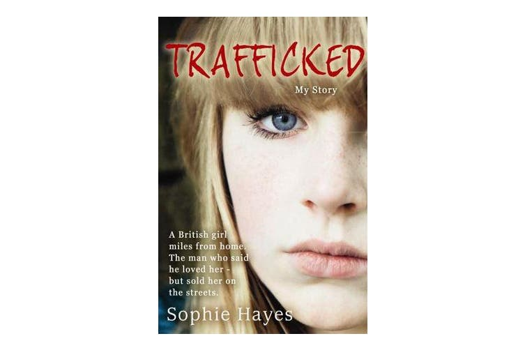 Trafficked - The Terrifying True Story of a British Girl Forced into the Sex Trade