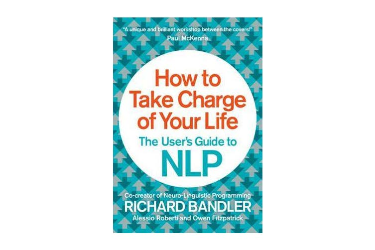 How to Take Charge of Your Life - The User's Guide to NLP