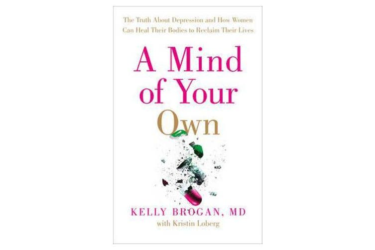 A Mind of Your Own - The Truth About Depression and How Women Can Heal Their Bodies to Reclaim Their Lives