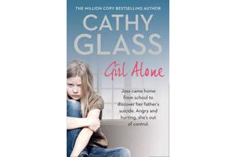 Girl Alone - Joss Came Home from School to Discover Her Father's Suicide. Angry and Hurting, She's out of Control.