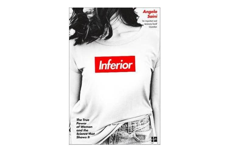 Inferior - The True Power of Women and the Science That Shows it