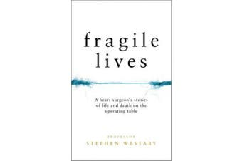 Fragile Lives - A Heart Surgeon's Stories of Life and Death on the Operating Table