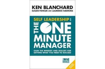 Self Leadership and the One Minute Manager - Gain the Mindset and Skillset for Getting What You Need to Succeed