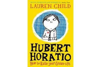 Hubert Horatio - How to Raise Your Grown-Ups