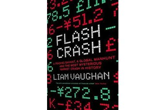 Flash Crash - A Trading Savant, a Global Manhunt and the Most Mysterious Market Crash in History