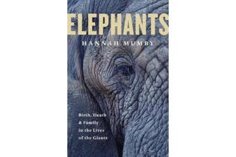 Elephants - Birth, Death and Family in the Lives of the Giants
