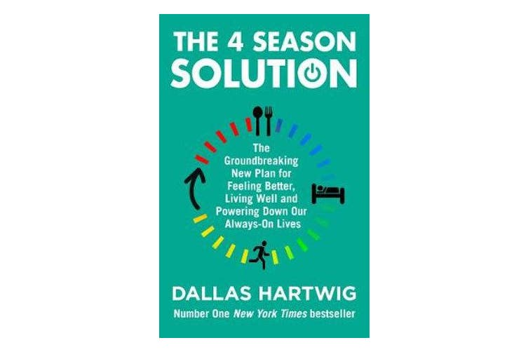 The 4 Season Solution - The Groundbreaking New Plan for Feeling Better, Living Well and Powering Down Our Always-on Lives
