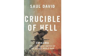 Crucible of Hell - Okinawa: the Last Great Battle of the Second World War