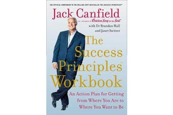 The Success Principles Workbook - An Action Plan for Getting from Where You are to Where You Want to be