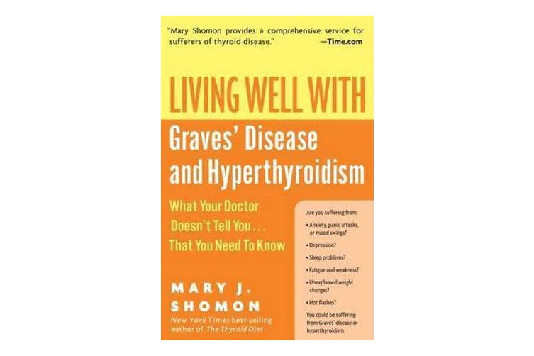 Living Well With Graves Disease And Hyperthyroidism - What Your Doctor Doesn't Tell You That You Need To Know