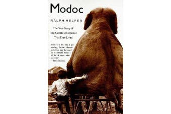 Modoc - The True Story of the Greatest Elephant That Ever Lived