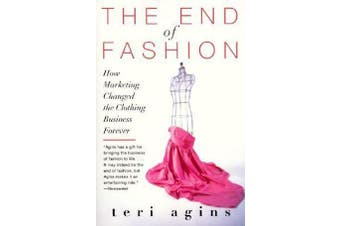 The End of Fashion - How Marketing Changed the Clothing Business Forever