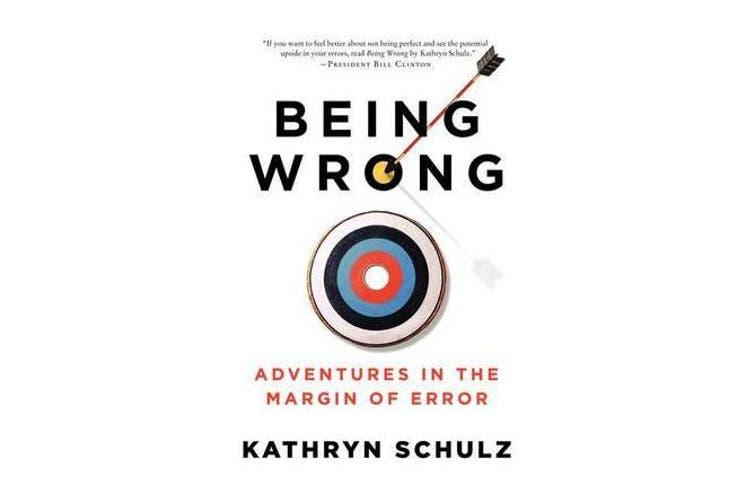 Being Wrong - Adventures in the Margin of Error
