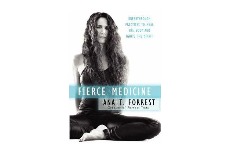 Fierce Medicine - Breakthrough Practices to Heal the Body and Ignite the Spirit