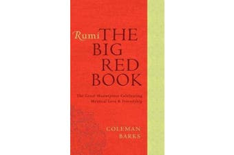 Rumi: The Big Red Book - The Great Masterpiece Celebrating Mystical Love and Friendship