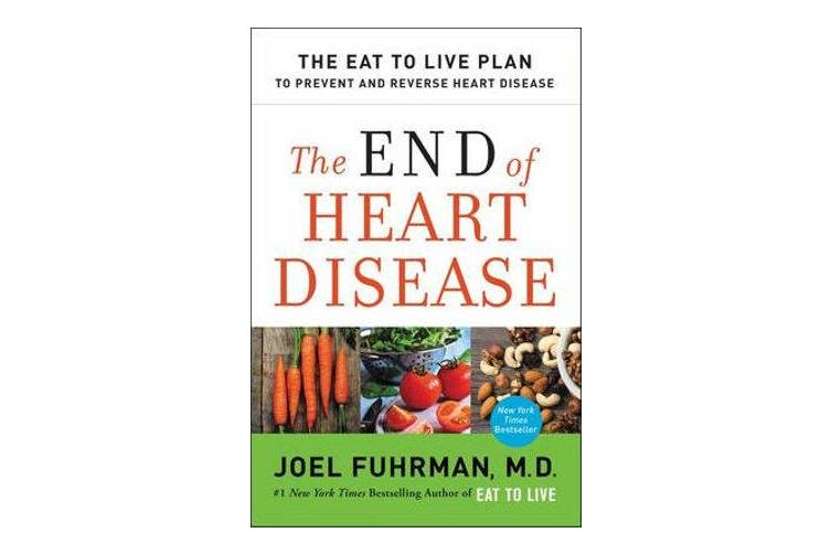 The End of Heart Disease - The Eat to Live Plan to Prevent and Reverse Heart Disease