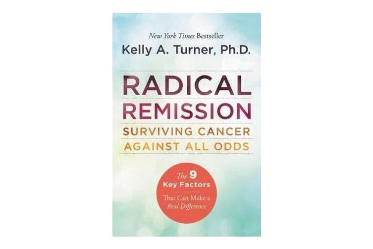 Radical Remission - Surviving Cancer Against All Odds