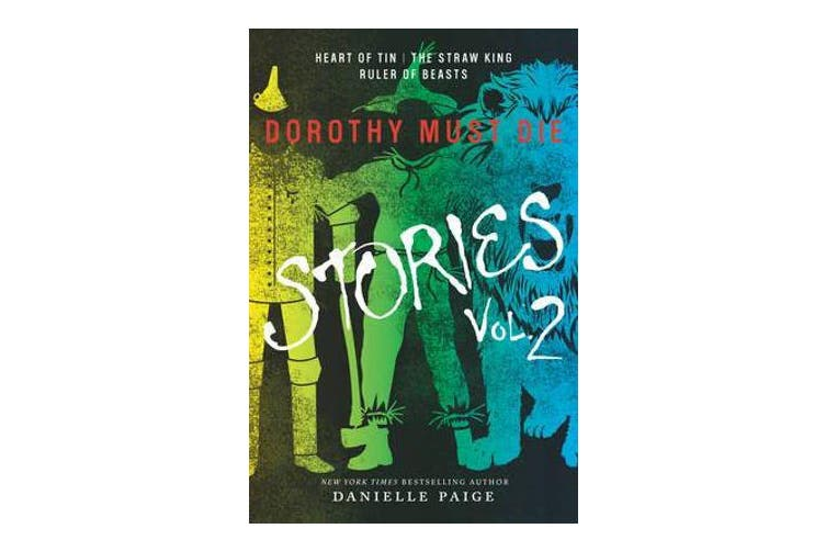 Dorothy Must Die Stories Volume 2 - Heart of Tin, The Straw King, Ruler of Beasts