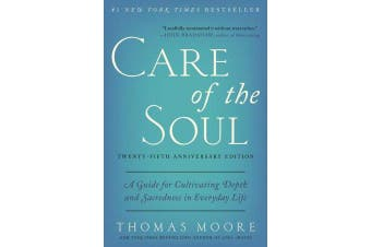 Care of the Soul, Twenty-fifth Anniversary Ed - A Guide for Cultivating Depth and Sacredness in Everyday Life