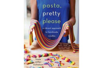 Pasta, Pretty Please - A Vibrant Approach to Handmade Noodles