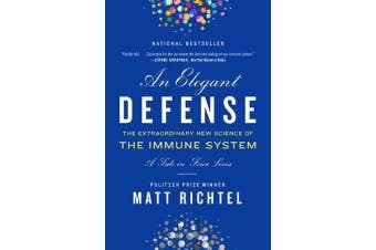 Elegant Defense, An - The Extraordinary New Science of the Immune System: A Tale in Four Lives
