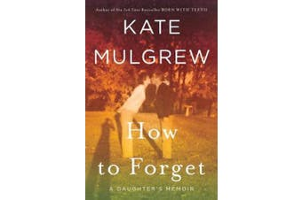How to Forget - A Daughter's Memoir