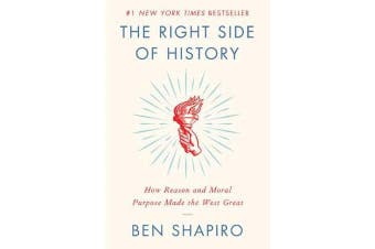 The Right Side of History - How Reason and Moral Purpose Made the West Great