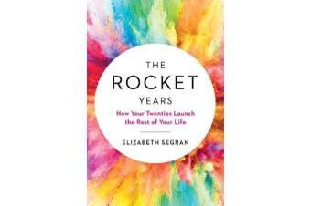 The Rocket Years - How Your Twenties Launch the Rest of Your Life