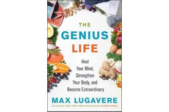 The Genius Life - Heal Your Mind, Strengthen Your Body, and Become Extraordinary