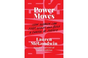 Power Moves - How Women Can Pivot, Reboot, and Build a Career of Purpose