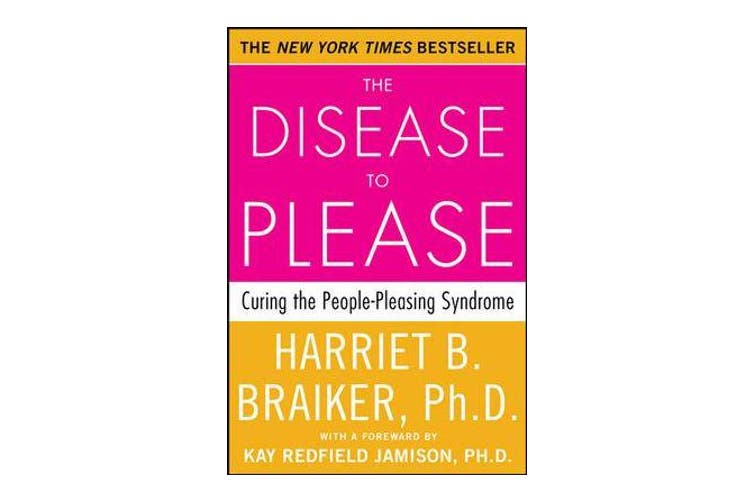 The Disease to Please - Curing the People-Pleasing Syndrome