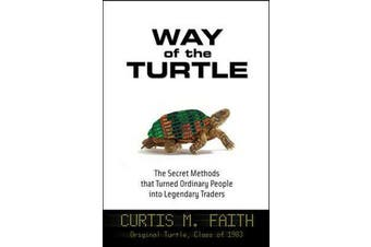Way of the Turtle - The Secret Methods that Turned Ordinary People into Legendary Traders