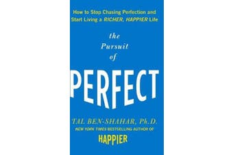 The Pursuit of Perfect - How to Stop Chasing Perfection and Start Living a Richer, Happier Life