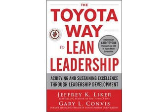 The Toyota Way to Lean Leadership - Achieving and Sustaining Excellence through Leadership Development