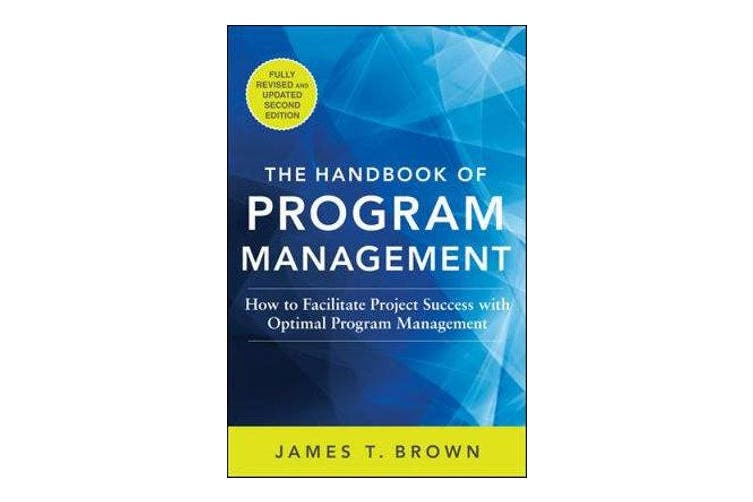 The Handbook of Program Management - How to Facilitate Project Success with Optimal Program Management, Second Edition